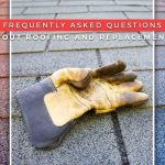 Frequently Asked Questions About Roofing and Replacements