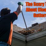 The Scary Truth About Cleaning Gutters