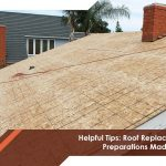 Helpful Tips: Roof Replacement Preparations Made Easy
