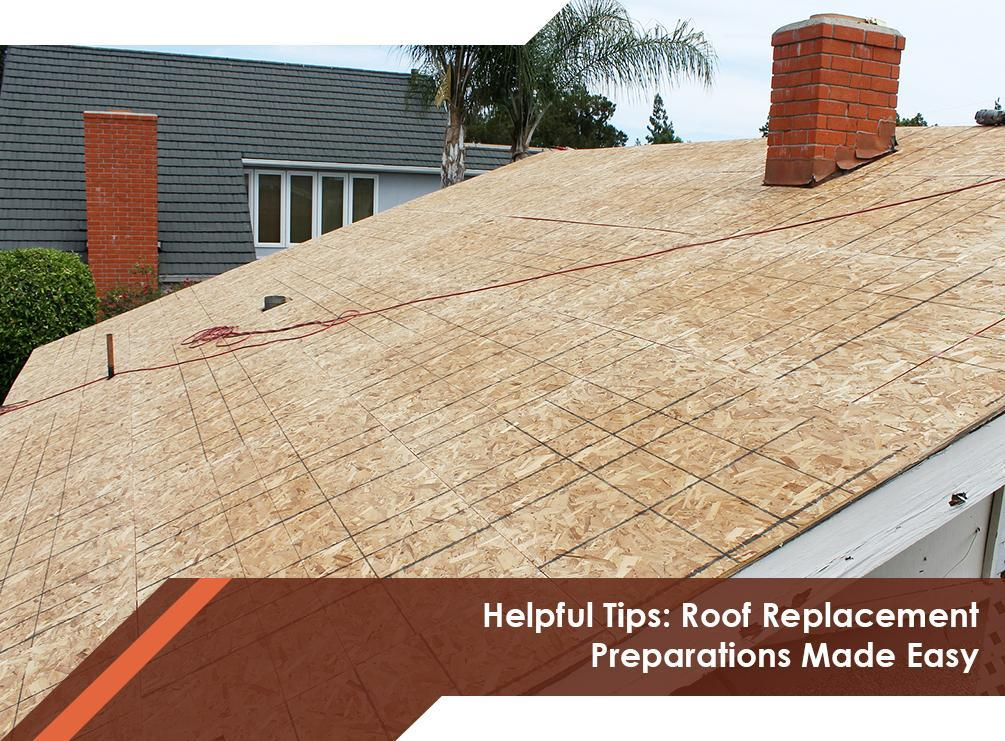 Helpful Tips Roof Replacement Preparations Made Easy