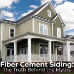 Fiber Cement Siding: The Truth Behind the Myths
