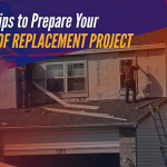 5 Tips to Prepare Your Roof Replacement Project